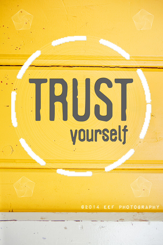 eefphotography.com | blog | #quote #trust #yourself