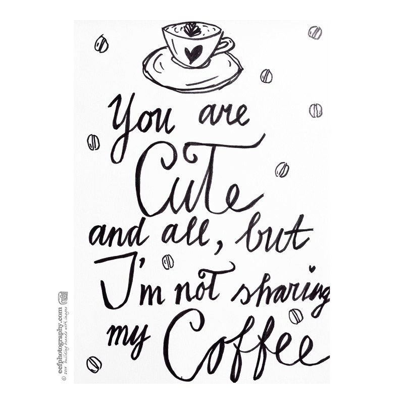 you are cute and all but I'm not sharing my coffee #coffee #quote